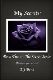 My Secrets: Book Two in The Secret Series ebook by DJ Benz
