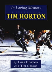 In Loving Memory: A Tribute to Tim Horton ebook by Griggs, Tim