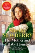 The Mother and Baby Home - A warm-hearted new novel from the Queen of Family Saga ebook by Sheila Newberry