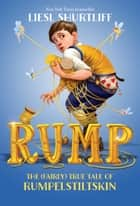 Rump: The (Fairly) True Tale of Rumpelstiltskin ebook by Liesl Shurtliff