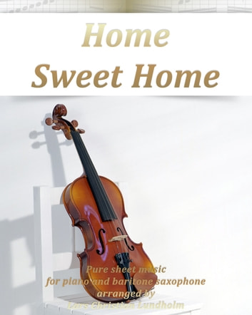 Home Sweet Home Pure sheet music for piano and baritone saxophone arranged by Lars Christian Lundholm ebook by Pure Sheet Music