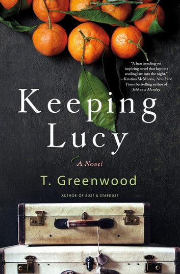 Keeping Lucy - A Novel eBook by T. Greenwood