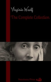 Virginia Woolf: The Complete Collection (Sanctuary Press) ebook by Virginia Woolf,Sanctuary Press