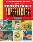 The League of Regrettable Superheroes - Half-Baked Heroes from Comic Book History ebook by Jon Morris