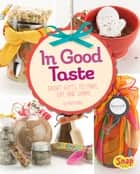 In Good Taste - Great Gifts to Make, Eat, and Share ebook by Mari Bolte