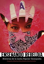 Ense¤ando Rebelda - Historias de la Lucha Popular Oaxaquena ebook by Diana Denham,C.A.S.A. Collective