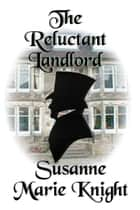 The Reluctant Landlord ebook by Susanne Marie Knight