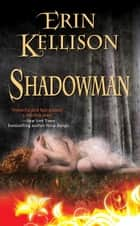 Shadowman ebook by Erin Kellison