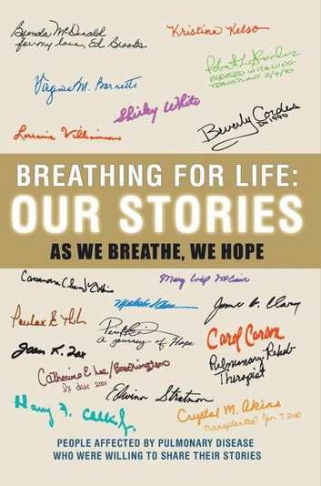 Breathing for Life: Our Stories - While We Breathe, We Hope ebook by Courageous Conquerors of Pulmonary Disease