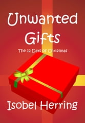 Unwanted Gifts ebook by Isobel Herring