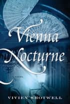 Vienna Nocturne - A Novel ebook by Vivien Shotwell