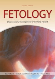 Fetology: Diagnosis and Management of the Fetal Patient, Second Edition - Diagnosis and Management of the Fetal Patient, Second Edition ebook by Fergal Malone,Diana Bianchi,Timothy Crombleholme,Mary D' Alton