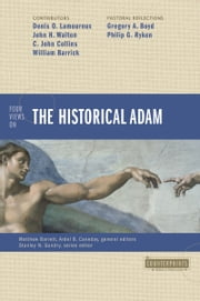 Four Views on the Historical Adam ebook by Matthew Barrett,Ardel Caneday,Denis Lamoureux,John H. Walton,C. John Collins,William D. Barrick,Gregory A. Boyd,Philip G. Ryken,Stanley N. Gundry