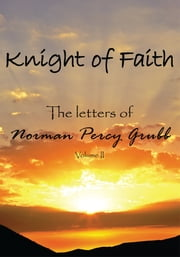 Knight of Faith, Volume 2 - The letters of ebook by Norman Percy Grubb