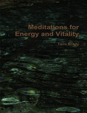 Meditations for Energy and Vitality ebook by Tami Brady