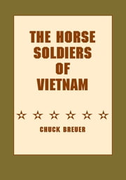 The Horse Soldiers of Vietnam ebook by Chuck Breuer
