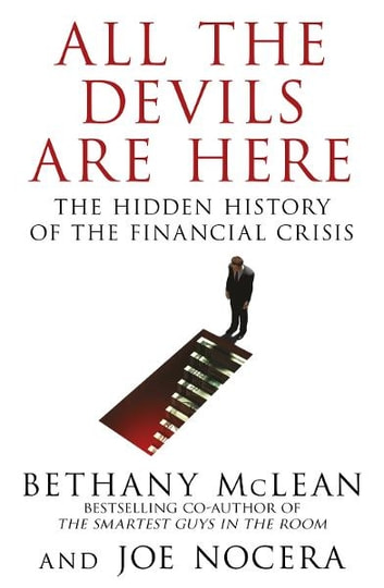 All The Devils Are Here - Unmasking the Men Who Bankrupted the World ebook by Bethany McLean,Joe Nocera