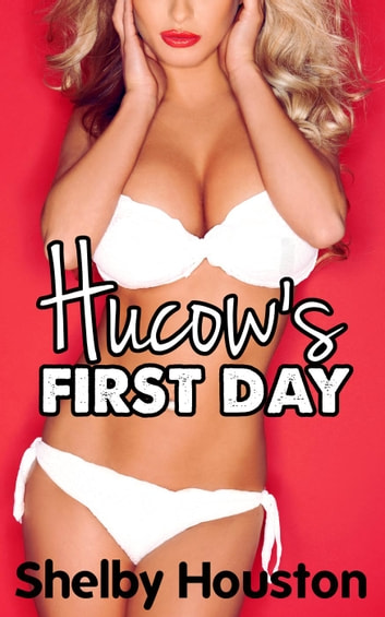 The Hucow's First Day ebook by Shelby Houston