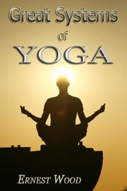 Great Systems of Yoga ebook by Ernest Wood