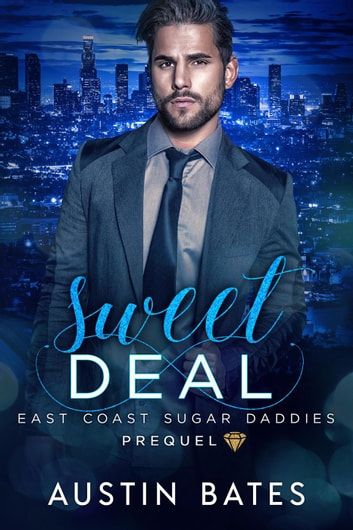 Sweet Deal: East Coast Sugar Daddies Prequel ebook by Austin Bates