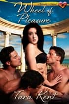 Wheel Of Pleasure ebook by Tara Kent