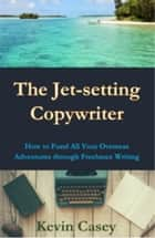The Jet-setting Copywriter ebook by Kevin Casey