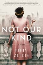 Not Our Kind - A Novel ebook by Kitty Zeldis