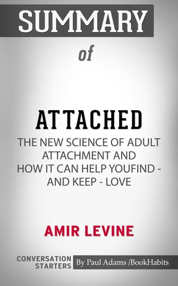 Summary of Attached: The New Science of Adult Attachment and How It Can Help YouFind - and Keep - Love ebook by Paul Adams