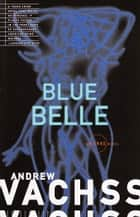 Blue Belle ebook by Andrew Vachss