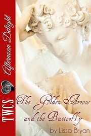 The Golden Arrow and the Butterfly ebook by Lissa Bryan