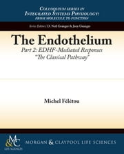 "The Endothelium, Part II: Edhf-Mediated Responses ""The Classical Pathway"" ebook by F. L. Tou, Michel"