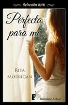 Perfecta para mí (Bdb) ebook by Rita Morrigan