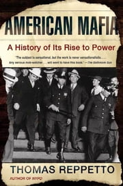 American Mafia - A History of Its Rise to Power ebook by Thomas Reppetto