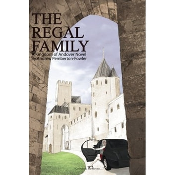 The Regal Family: A Kingdom of Andover Novel (Chapter 4) ebook by Andrew Pemberton-Fowler