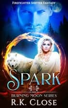 Spark - Burning Moon, #1 ebook by RK Close