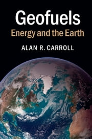 Geofuels - Energy and the Earth ebook by Alan R. Carroll