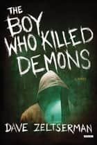 The Boy Who Killed Demons ebook by Dave Zeltserman