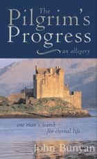 Pilgrim's Progress - One Man's Search for Eternal Life--A Christian Allegory ebook by John Bunyan