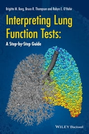 Interpreting Lung Function Tests - A Step-by Step Guide ebook by Bruce Thompson,Brigitte Borg,Robyn O'Hehir
