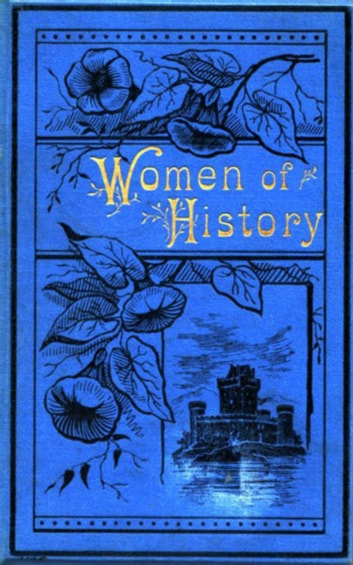 Women of History: Selected from the Writings of Standard Authors eBook by Various Various