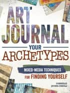 Art Journal Your Archetypes - Mixed Media Techniques for Finding Yourself ebook by Gabrielle Javier-Cerulli