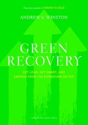 Green Recovery - Get Lean, Get Smart, and Emerge from the Downturn on Top ebook by Andrew S. Winston