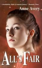 All's Fair ebook by Anne Avery
