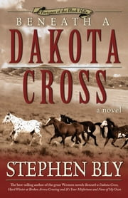 Beneath a Dakota Cross (Fortunes of the Black Hills, Book 1) ebook by Stephen  A. Bly