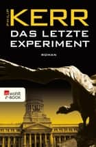Das letzte Experiment ebook by Philip Kerr, Axel Merz