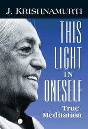This Light in Oneself - True Meditation ebook by J. Krishnamurti