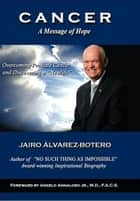 Cancer: A Message Of Hope ebook by Jairo Alvarez