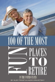 100 of the Most Fun Places to Retire In the United States ebook by alex trostanetskiy