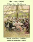 The Three Admirals ebook by William Henry Giles Kingston