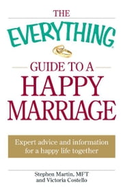 The Everything Guide to a Happy Marriage - Expert advice and information for a happy life together ebook by Stephen Martin,Victoria Costello
